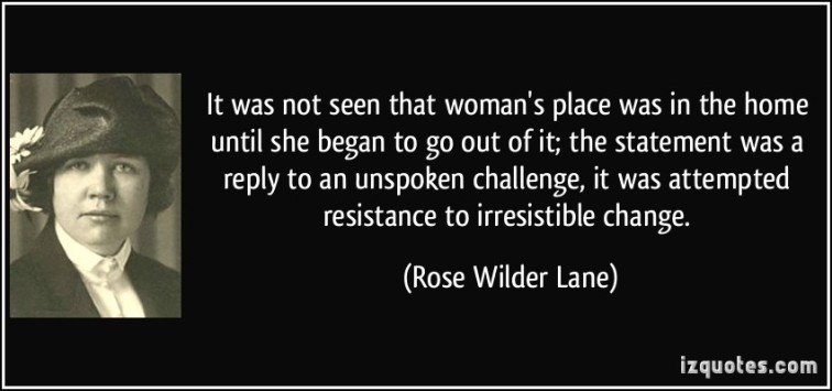 quote-it-was-not-seen-that-woman-s-place-was-in-the-home-until-she-began-to-go-out-of-it-the-statement-rose-wilder-lane-245529